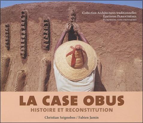 Christian Seignobos - La Case obus, histoire et reconstitution