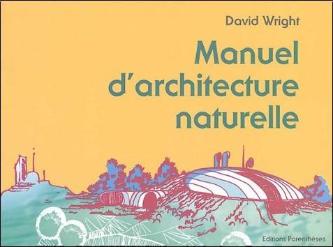 D. Wright - Manuel d'architecture naturelle