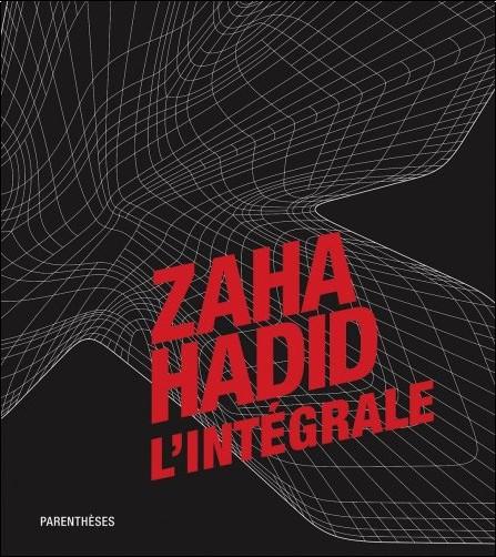 Zaha Hadid - Zaha Hadid, l'intégrale