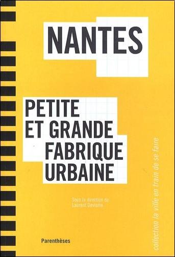 Laurent Devisme - Nantes : Petite et grande fabrique urbaine
