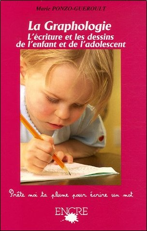 Marie Ponzo-Guéroult - La Graphologie : L'écriture et les dessins de l'enfant et de l'adolescent