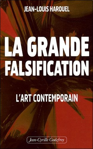 Jean-Louis Harouel - La grande falsification : L'art contemporain