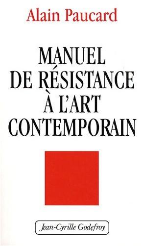 Alain Paucard - Manuel de résistance à l'art contemporain