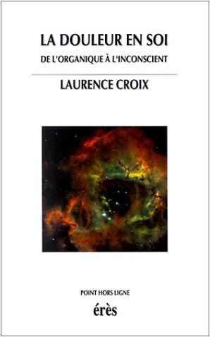 Laurence Croix - La Douleur en soi : De l'organique à l'inconscient