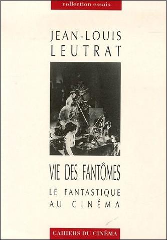 http://www.galerie-creation.com/jean-louis-leutrat-vie-des-fantomes-le-fantastique-au-cinema-o-2866421582-0.jpg