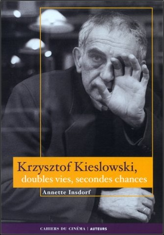 Annette Insdorf - Krzysztof, Kieslowski, doubles vies, secondes chances