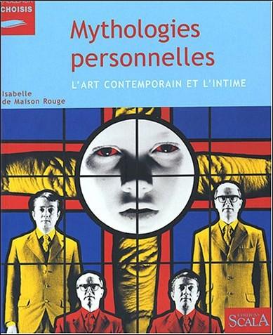 Isabelle de Maison Rouge - Mythologies personnelles : L'Art contemporain et l'intime