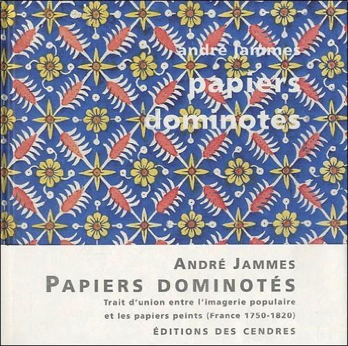 André Jammes - Papiers dominotés : Trait d'union entre l'imagerie populaire et les papiers peints (France 1750-1820)