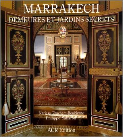 Narjess Ghachem-Benkirane - Marrakech : demeures et jardins secrets