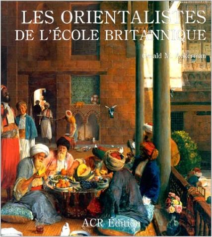 Gérald M. Ackerman - Les Orientalistes de l'école britannique