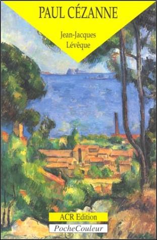 Jean-Jacques Lévêque - Paul Cézanne, le précurseur de la modernité