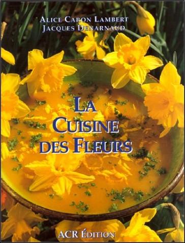 Alice Caron-Lambert - La Cuisine des fleurs