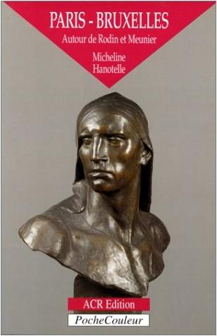 Micheline Hanotelle - Paris-Bruxelles : Autour de Rodin et Meunier