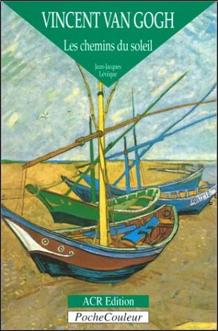 Jean-Jacques Lévêque - Vincent Van Gogh : Les Chemins du soleil