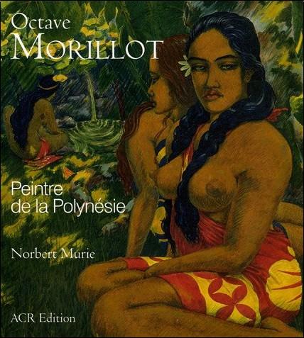 Norbet Murie - Octave Morillot : Peintre de la Polynésie (1878-1931)