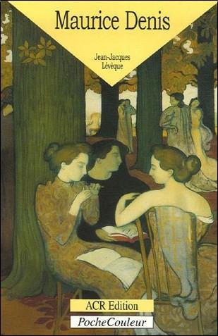 Jean-Jacques Leveque - Maurice Denis : 1870-1943 Le peintre de l'âme