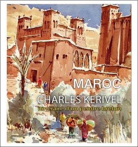 Charles Kerivel - Maroc - Charles Kerivel, itinéraire d'un peintre breton