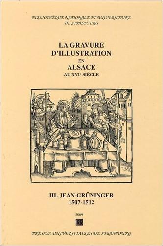 Cécile Dupeux - La gravure d'illustration en Alsace au 16e siècle : Tome 3, Jean Grüninger 1507-1512