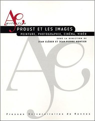 Jean-Pierre Montier - Proust et  les images : Peinture, photographie, cinéma, vidéo