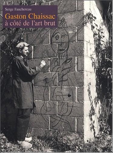 Serge Fauchereau - Gaston Chaissac à côté de l'art brut