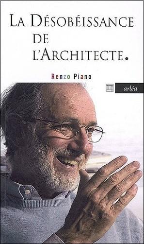 Renzo Piano - La désobéissance de l'architecte