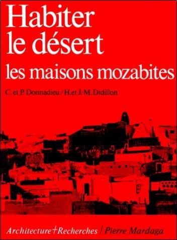 Didillon H et J. M. - Habiter le désert. Les maisons mozabites