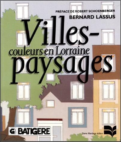 Bernard Lassus - Villes-paysages: Couleurs en Lorraine