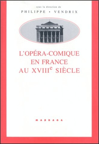 Philippe Vendrix - L'Opéra-comique en France au XVIIIe siècle
