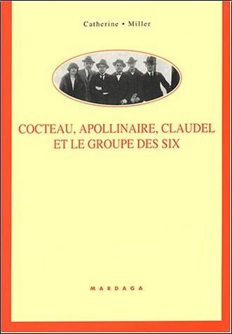 Catherine Miller - Cocteau, Apollinaire, Claudel et le groupe des six : Rencontre poético-musicales autour des Mélodies et des Chansons