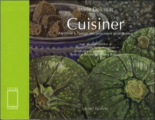 Marie Delcourt - Cuisiner : Méthode à l'usage des personnes intelligentes