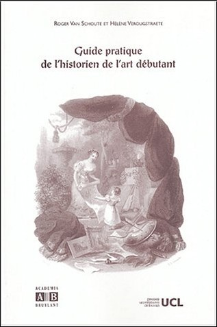 Roger Van Schoute - Guide pratique de l'historien de l'art débutant