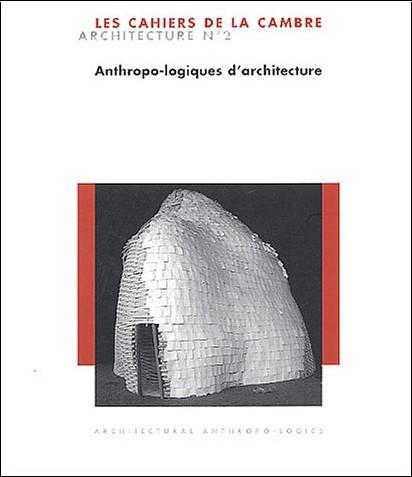 Anne-Marie Vuillemenot - Cahiers de La Cambre Architecture n� Anthropo-logiques d'architecture