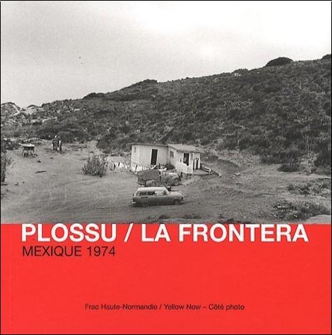 Bernard Plossu - La Frontera : Mexique 1974