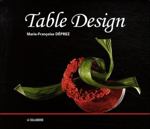 Marie-Françoise Déprez - Table Design : Edition trilingue en français-anglais-allemand