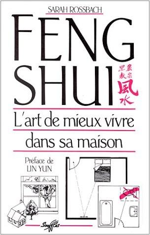 Sarah Rossbach - Feng shui : l'art de mieux vivre dans sa maison