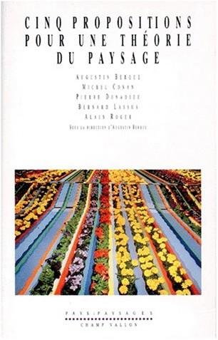 Augustin Berque - Cinq propositions pour une théorie du paysage