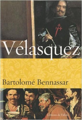 Bartolomé Bennassar - Vélasquez : Une vie