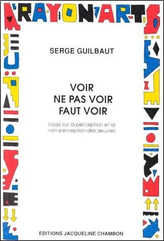 Serge Guilbaut - Voir, ne pas voir, faut voir