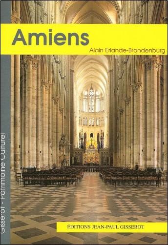 Alain Erlande-Brandenburg - La cathédrale Notre-Dame d'Amiens