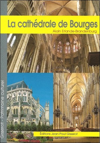 Alain Erlande-Brandenburg - La cathédrale Saint-Etienne de Bourges