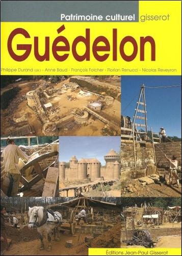 Philippe Durand - Guédelon : Construire aujourd'hui un château du XIIIe siècle