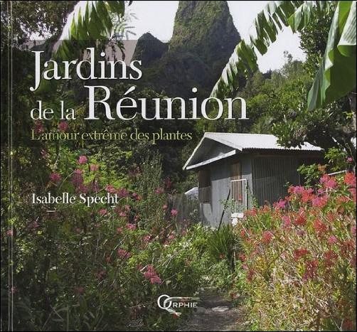 Isabelle Specht - Jardins de la Réunion : L'amour extrême des plantes
