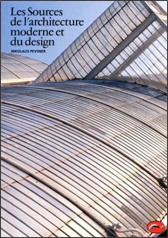 Nikolaus Pevsner - Les Sources de l'architecture moderne et du design