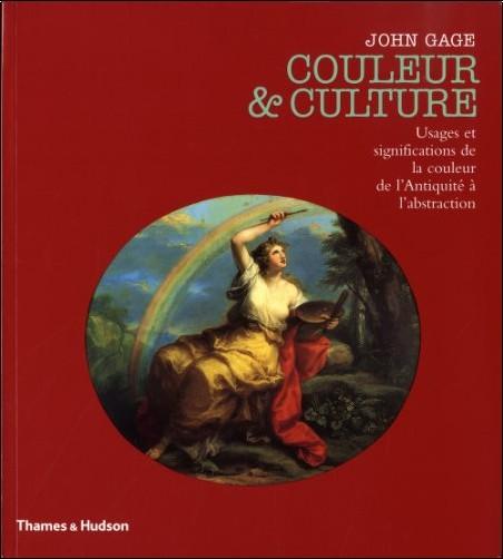 John Gage - Couleur et culture : Usages et significations de la couleur de l'Antiquité à l'abstraction