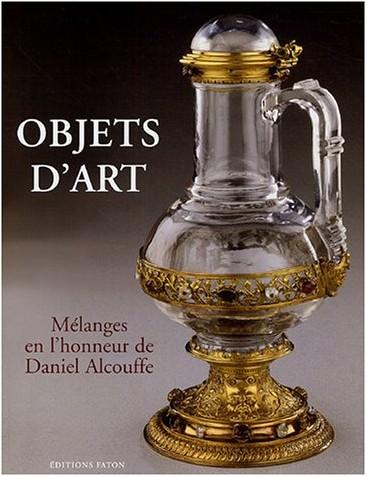 Pierre Arizzoli-Clémentel - Objets d'art : Mélanges en l'honneur de Daniel Alcouffe