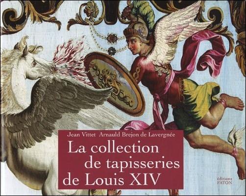 Jean Vittet - La collection de tapisseries de Louis XIV
