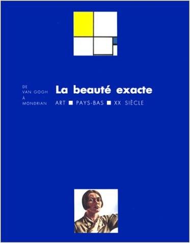 Collectif - La Beauté exacte de Van Gogh à Mondrian : Exposition, Paris (25 mars - 17 juillet 1994)