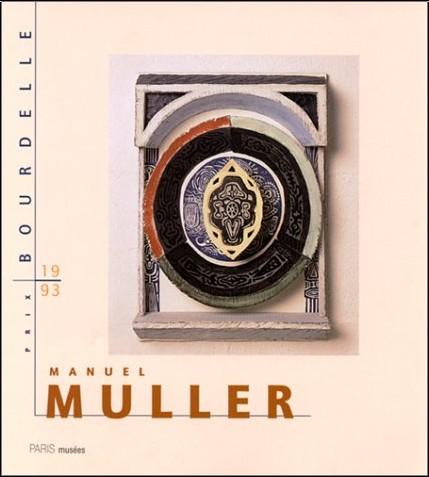 Manuel Muller - Manuel Muller: Prix Bourdelle 1993 : Musée Bourdelle, 5 octobre-31 décembre 1994