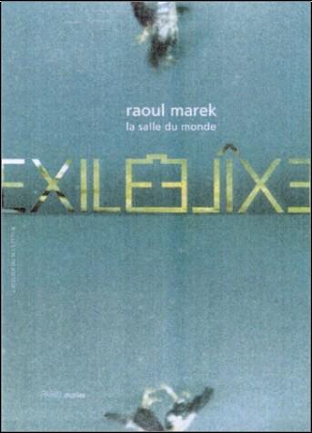 Collectif - Raoul Marek : La Salle du monde - Exil