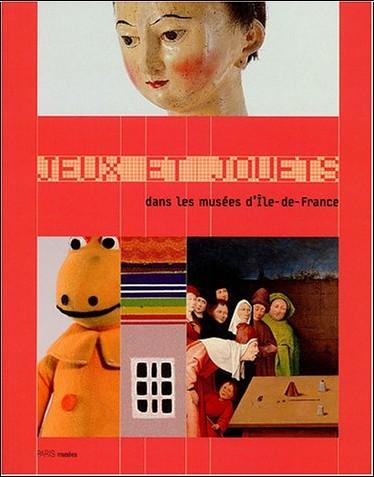 Marie-Pierre Deguillaume - Jeux et jouets : Dans les musées d'Ile-de-France